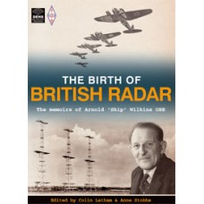Birth of British Radar, The - The Memoirs of Arnold 'Skip' Wilkins